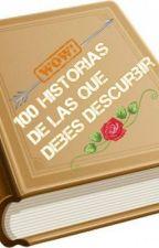 ¡100 Historias de las que Debes Descubrir (Abierto Para El Concurso) by AnaisDBB