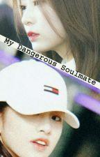 My Dangerous Soulmate by honeysarol143