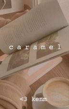 caramel by nomdeplumewriter