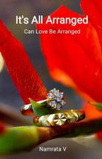 It's All Arranged - Can love Be Arranged by NamrataVerma7