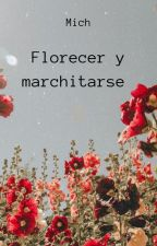 Florecer y marchitarse. by luciaMichelle35