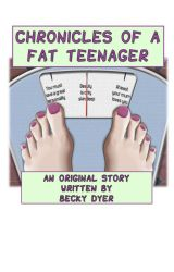 Chronicles of a Fat Teenager by BeckyDyer