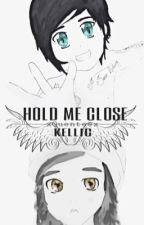 Hold Me Close | Kellic by xQuentesx