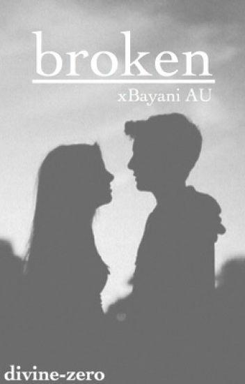 Broken || xBayani