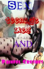 Sex, Teenage Lies and Painful Crushes by Auburn_Ivy