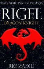 RIGEL THE DRAGON KNIGHT by RicZadili