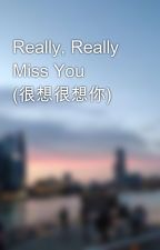 Really, Really Miss You (很想很想你) by ChangeReaction008