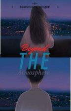 Beyond the Atmosphere by blackheart_danger