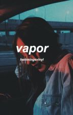 vapor; c.h by hemmingsvinyl
