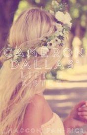 Cameron Dallas' Little Sister by _Magcon_Fan-Fics_
