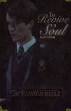 To Revive a Soul || Tom Riddle by tactfiction