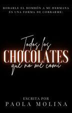 Todos los Chocolates que no me comí by JustPaolaMolina
