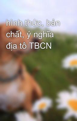 hình thức, bản chất, ý nghĩa địa tô TBCN
