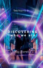 Discovering who we are (descubriendo quienes somos) by Maytournesol