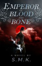 Emperor of Blood and Bone. by SaoiMarie