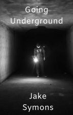 Going Underground by JakeSymonsWrites