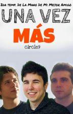 Una vez más {#2 De la mano de mi mejor amigo. Willyrex, Vegetta, ElRubius y tú} by circle9