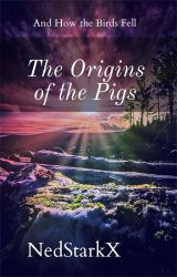 The Origins of the Pigs by NedStarkX