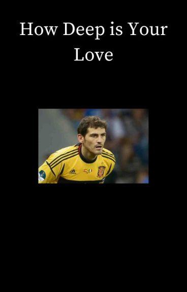How Deep is Your Love [Iker Casillas]