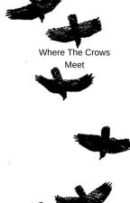 Where The Crows Meet by TheFirstClumsyNinja