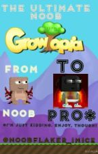 The Ultimate Noob (Guide for Growtopia) by Noobflaker_iMice