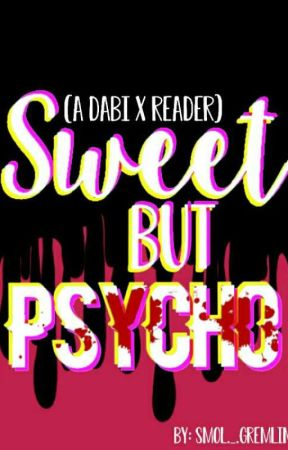 (Discontinued) Sweet But Psyco (Dabi X Reader) by Smol_Gremlin