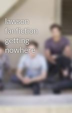 lawson fanfiction getting nowhere by lawsonfans