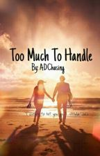 Too Much To Handle by ADChasing