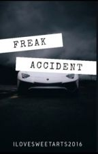 Freak Accident by Ilovesweettarts2016