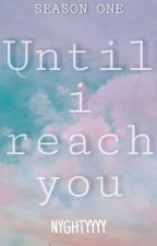 Until I Reach You (SEASON 1) Slow Update by NYGHTYYYY