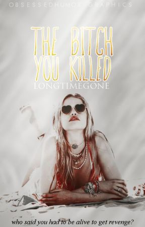 The Bitch You Killed by longtimegone