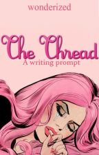 The Thread: A Writing Prompt by wonderized