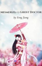Mesmerizing Ghost Doctor (Chapter 433+) by _dhangzki_chan_