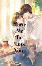 Dare Me To Love You ( TBB Series #7) by TheLostMemoryOfLove