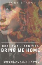 Book Two: Bring Me Home (Iron Fire Series) by Lone-wolf-fanfics