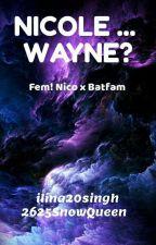 Nicole...Wayne? by 2625SnowQueen