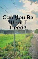 Can You Be What I Need? by Fire_Work65