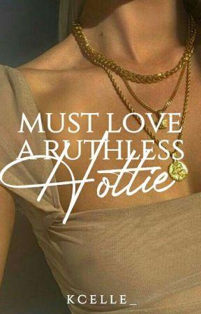 Must Love a Ruthless Hottie    ✔️ by kween_elle