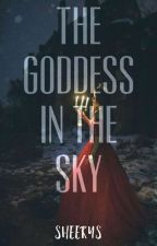 The Goddess In The Sky [COMPLETED] by Sheerys