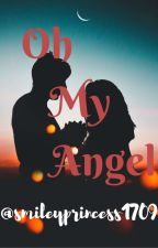 Oh My Angel by Smileyprincess1709