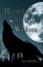 Running With the Wolves by ItsLillieBro