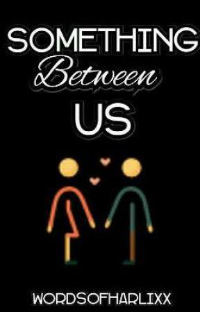 Something Between Us by wordsofharlixx