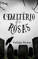 Cemitério de rosas by FellipeRuwer