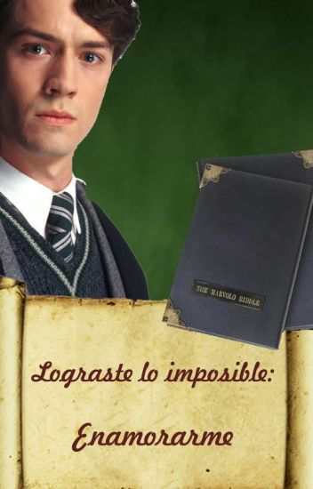 Lograste lo imposible : enamorarme.... (Tom Riddle y tu)