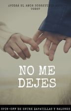 No me dejes (Spin-off de Entre Zapatillas y Balones) by LauraHidden16