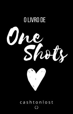 One Shots - O livro by cashtonlost