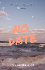 NO DATE by 10tonneskeleton