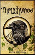 THRUSHWOOD by WriterOnTheIsland