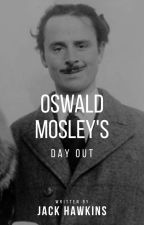 Oswald Mosley's Day Out by NuclarRandomShow