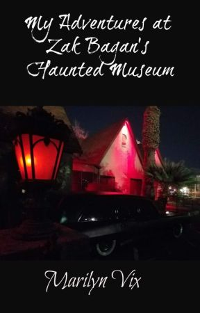 My Adventures at Zak Bagan's Haunted Museum by MarilynVix